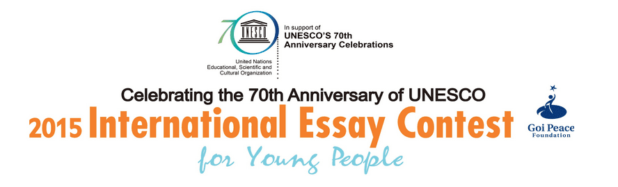 2011 goi peace foundation unesco international essay contest She has also led a team of over 100 students in the southeast asia-wide social science olympiads in 2011 long list of accomplishments, including the 3rd prize of international essay contest for young people 2012 by unesco and goi peace foundation and the runner-up of faculty's most outstanding student 2012.